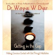 Getting in the Gap: Making Conscious Contact with God Through Meditation by Dr. Wayne Dyer