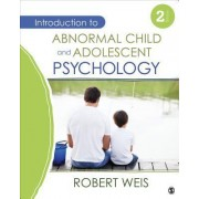 Introduction to Abnormal Child and Adolescent Psychology by Robert Weis