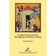 Liturgical Drama and the Reimagining of Medieval Theater