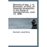 Remarks of Hon. J. H. Bromwell, of Ohio, on Hawaiian Annexation, in the House of Representatives, Ju by Bromwell Jacob Henry