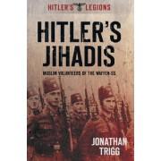 Hitler's Jihadis: Muslim Volunteers of the Waffen-SS by Jonathan Trigg