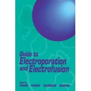 Guide to Electroporation and Electrofusion by Donald C. Chang