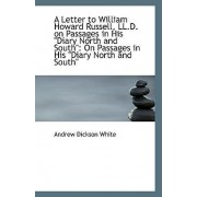 A Letter to William Howard Russell, LL.D. on Passages in His Diary North and South by Andrew Dickson White