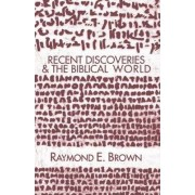 Recent Discoveries and the Biblical World by Raymond Edward Brown