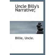 Uncle Billy's Narrative; by Billie Uncle