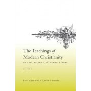The Teachings of Modern Christianity on Law, Politics, and Human Nature by Jr. John Witte