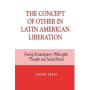 The Concept of Other in Latin American Liberation by Eugene Gogol