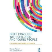 Brief Coaching with Children and Young People by Harvey Ratner