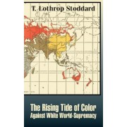 The Rising Tide of Color against White World-Supremacy by T. Lothrop Stoddard