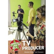 What's it Like to be a TV Producer? by Elizabeth Dowen