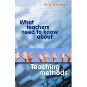 What Teachers Need to Know About Teaching Methods by Peter Westwood