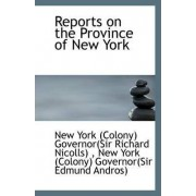Reports on the Province of New York by York (Colony) Governor(sir Richard Nicol