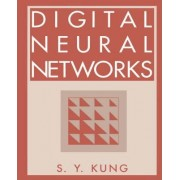 Digital Neural Networks by S. y. Kung