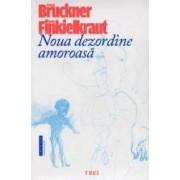 Noua dezordine amoroasa - Pascal Bruckner