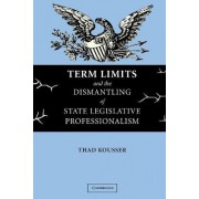 Term Limits and the Dismantling of State Legislative Professionalism by Thad Kousser