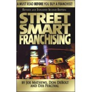 Street Smart Franchising: A Must Read Before You Buy a Franchise! by Joe Mathews