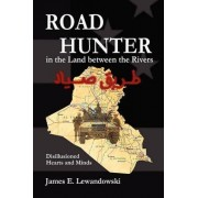 Road Hunter in the Land Between the Rivers by James E Lewandowski