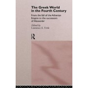 The Greek World in the Fourth Century by Lawrence A. Tritle
