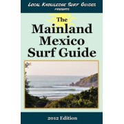 Local Knowledge Surf Guides Presents the Mainland Mexico Surf Guide by Local Knowledge Surf Guides
