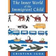 The Inner World of the Immigrant Child by Cristina Igoa