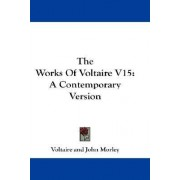 The Works of Voltaire V15 by Voltaire
