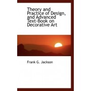 Theory and Practice of Design, and Advanced Text-Book on Decorative Art by Frank G Jackson