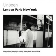 Unseen: London, Paris, New York: Photographs by Wolfgang Suschitzky, Dorothy Bohm and Neil Libbert 1930s-1960s