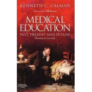 Medical Education: Past, Present and Future by Kenneth Calman