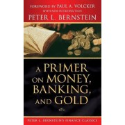 A Primer on Money, Banking, and Gold by Peter L. Bernstein