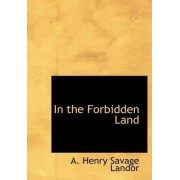 In the Forbidden Land by A Henry Savage Landor