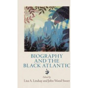 Biography and the Black Atlantic by Lisa A. Lindsay