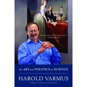 The Art and Politics of Science by Harold Varmus