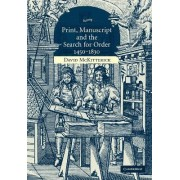 Print, Manuscript and the Search for Order, 1450-1830 by David McKitterick