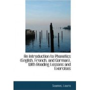 An Introduction to Phonetics (English, French, and German), with Reading Lessons and Exercises by Soames Laura