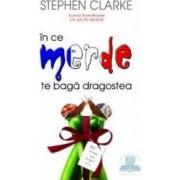 In ce merde te baga dragostea - Stephen Clarke