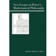 New Essays on Peirce's Mathematical Philosophy by Matthew E. Moore