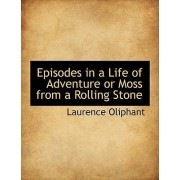 Episodes in a Life of Adventure or Moss from a Rolling Stone by Laurence Oliphant