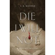 Die I Will Not by S K Rizzolo
