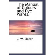 The Manual of Colours and Dye Wares. by J W Slater