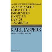 Great Philosophers: Anaximander, Heraclitus, Parmenides, Plotinus, Lao-tzu, Nagarjuna v.2 by Karl Jaspers