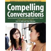 Compelling Conversations, Questions and Quotations for Advanced Vietnamese English Language Learners by Eric H Roth