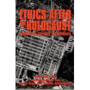 Ethics After the Holocaust by John K. Roth