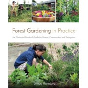 Forest Gardening in Practice: An Illustrated Practical Guide for Homes, Communities and Enterprises, Paperback
