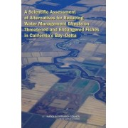 A Scientific Assessment of Alternatives for Reducing Water Management Effects on Threatened and Endangered Fishes in California's Bay Delta by Committee on Sustainable Water and Environmental Management in the California Bay-Delta