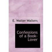 Confessions of a Book-Lover by E Walter Walters