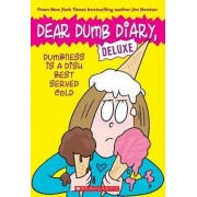 Dumbness Is a Dish Best Served Cold (Dear Dumb Diary: Deluxe) by Jim Benton