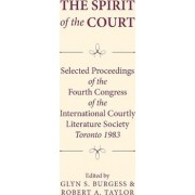 International Courtly Literature Society: Selected Papers - Spirit of the Court 4th by Glyn S. Burgess