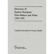 Directory of Eastern European Film-Makers and Films 1945-91 by Grzegorz Balski