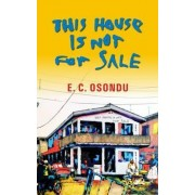 This House is Not for Sale by E. C. Osondu