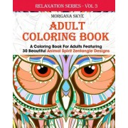 Coloring Book for Adults Featuring 30 Beautiful Animal Spirit Zentangle Designs by Morgana Skye